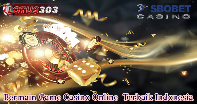 Bermain Game Casino Online Terbaik Indonesia