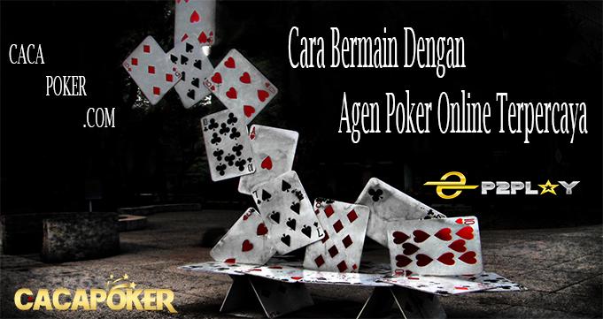 Cara Bermain Dengan Agen Poker Online Terpercaya