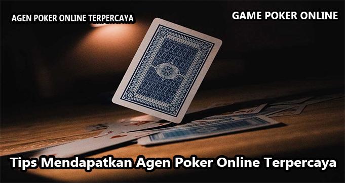 Tips Mendapatkan Agen Poker Online Terpercaya