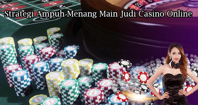Strategi Ampuh Menang Main Judi Casino Online